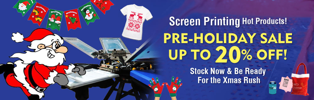 Stock now, pre-holiday sale on screen printing hot products
